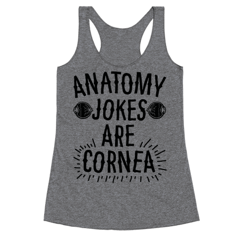 Anatomy Jokes are Cornea Racerback Tank Top