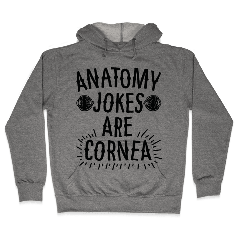 Anatomy Jokes are Cornea Hooded Sweatshirt