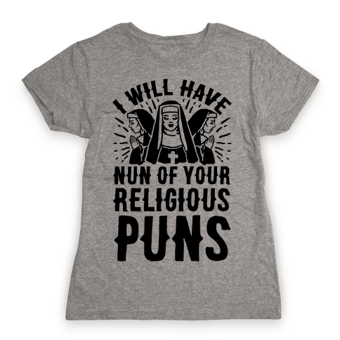 Nun Puns Womens T-Shirt