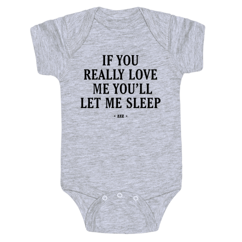 If You Really Love Me You'll Let Me Sleep Baby Onesy