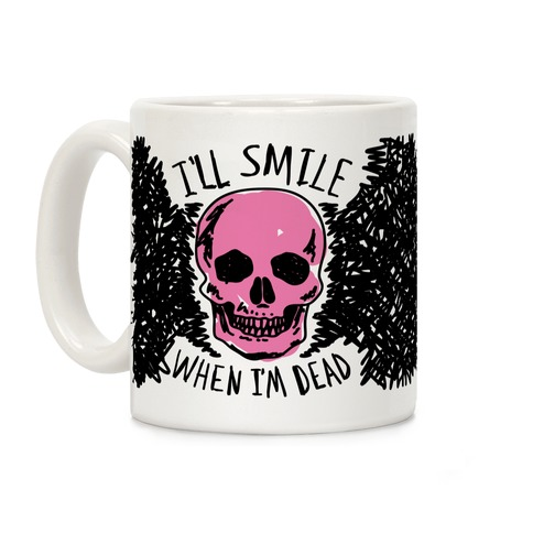 I'll Smile When I'm Dead Coffee Mug