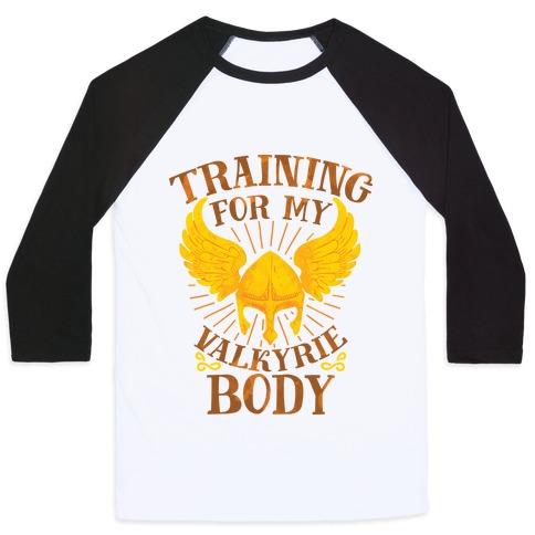 Training for My Valkyrie Body Baseball Tee