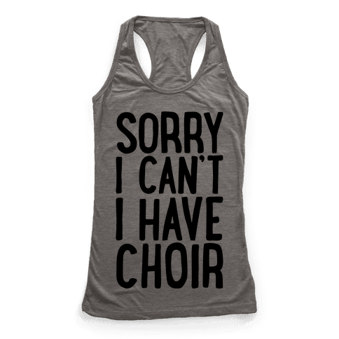 Sorry I Can't I Have Choir Racerback Tank Top