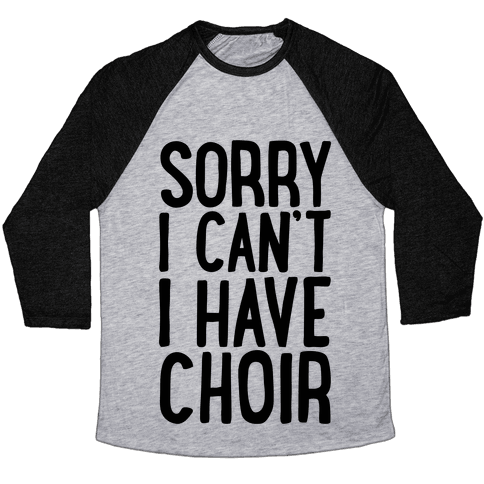 Sorry I Can't I Have Choir Baseball Tee