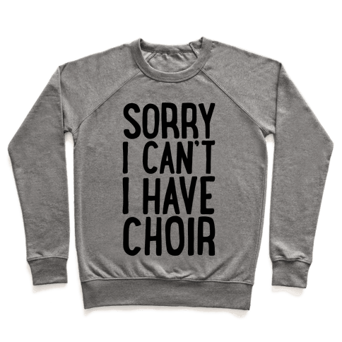 Sorry I Can't I Have Choir Pullover
