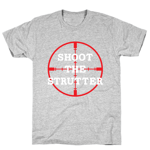Shoot The Strutter Mens T-Shirt