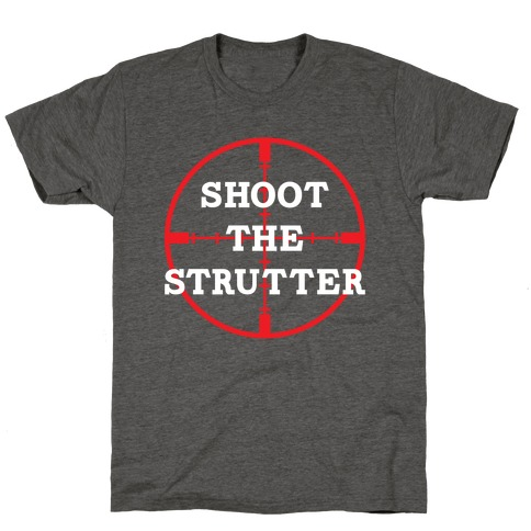 Shoot The Strutter T-Shirt