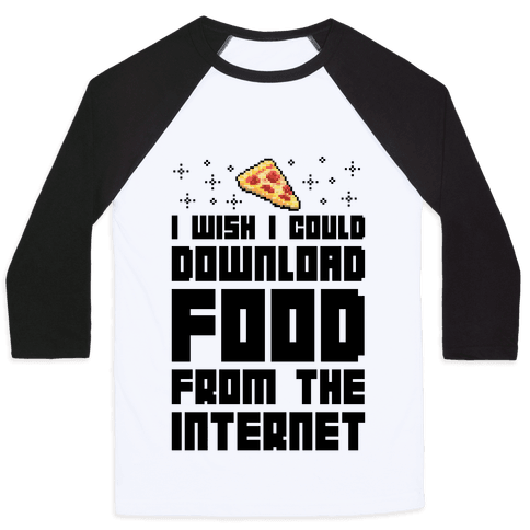 I Wish I Could Download Food From The Internet Baseball Tee