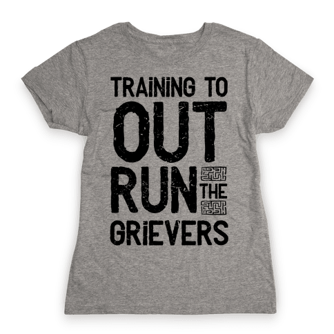 Training To Out Run The Grievers Womens T-Shirt