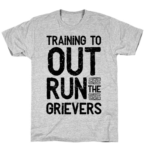 Training To Out Run The Grievers T-Shirt