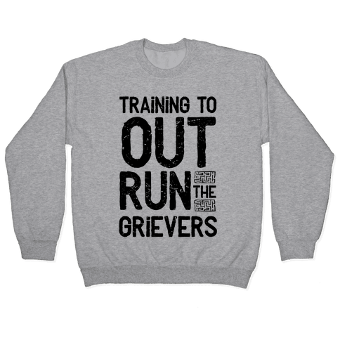 Training To Out Run The Grievers Pullover