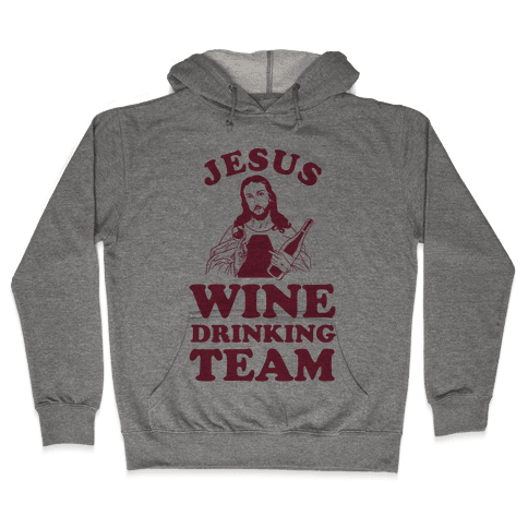 Jesus Wine Drinking Team Hooded Sweatshirt