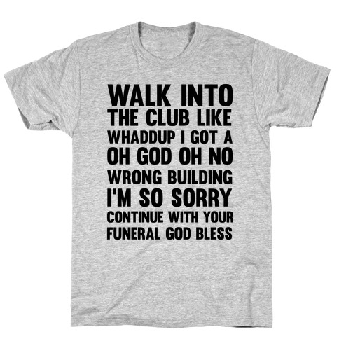 Walk Into The Club Like Oh No Oh God Mens T-Shirt