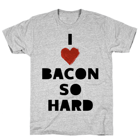 I Love Bacon So Hard Mens T-Shirt