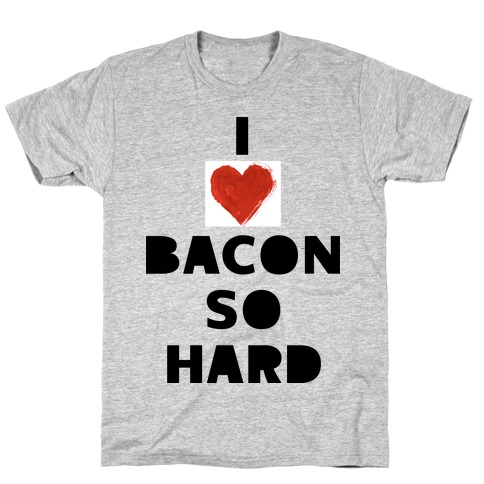 I Love Bacon So Hard Mens T-Shirt