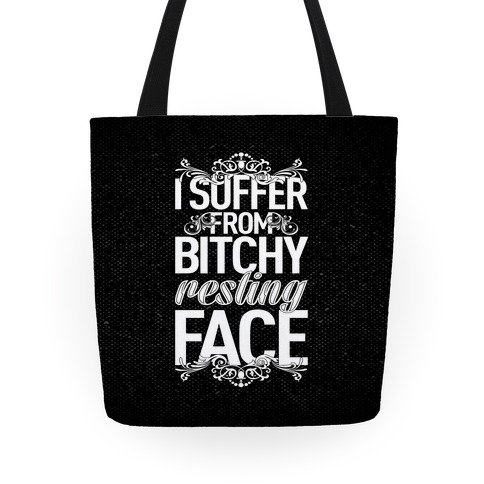 I Suffer From Bitchy Resting Face Tote