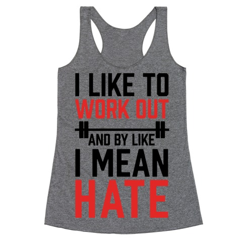 I Like To Work Out And By Like I Mean Hate Racerback Tank Top