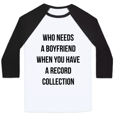 Who Needs a Boyfriend When You Have a Record Collection Baseball Tee