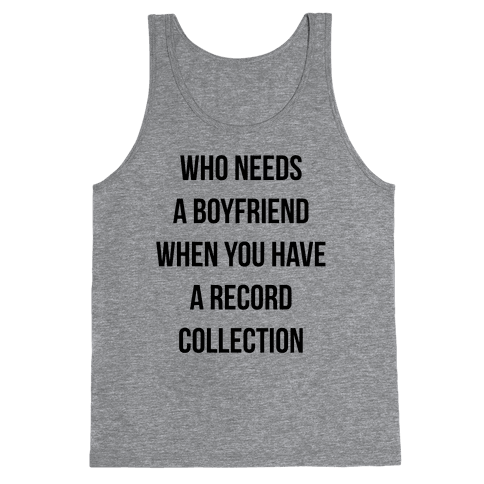 Who Needs a Boyfriend When You Have a Record Collection Tank Top