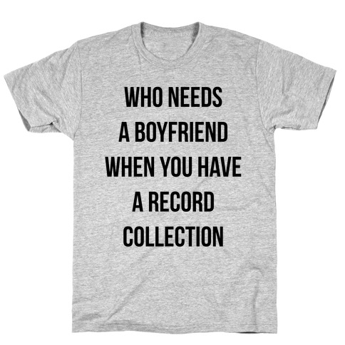 Who Needs a Boyfriend When You Have a Record Collection T-Shirt