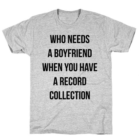 Who Needs a Boyfriend When You Have a Record Collection Mens T-Shirt