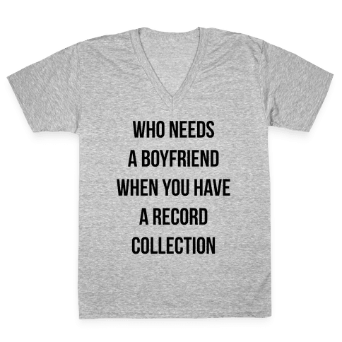 Who Needs a Boyfriend When You Have a Record Collection V-Neck Tee Shirt