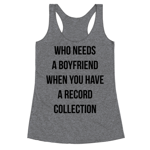 Who Needs a Boyfriend When You Have a Record Collection Racerback Tank Top