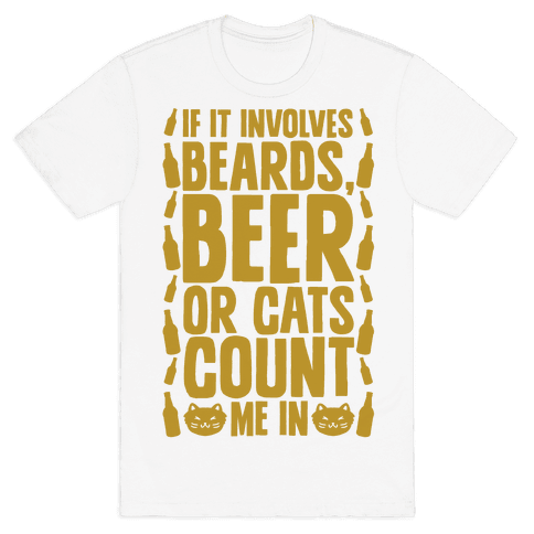 If It Involves Beards Beer Or Cats Count Me In Mens T-Shirt