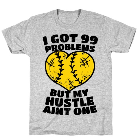 I Got 99 Problems But My Hustle Aint One T-Shirt