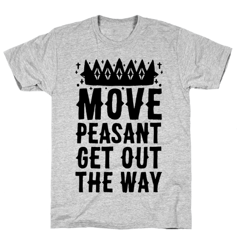 Move Peasant Get Out The Way Mens T-Shirt