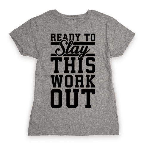 Ready To Slay This Workout Womens T-Shirt