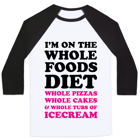 I'm On the Whole Foods Diet Baseball Tee