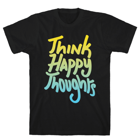 Think Happy Thoughts Mens T-Shirt