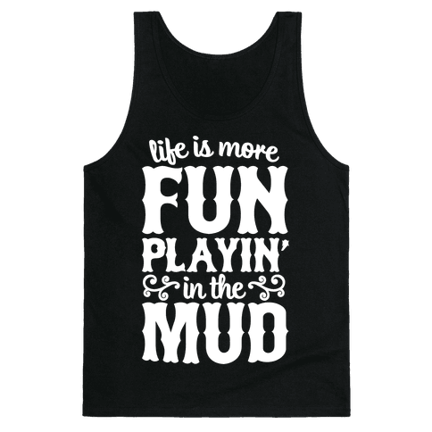 Life Is More Fun Playin' In The Mud Tank Top