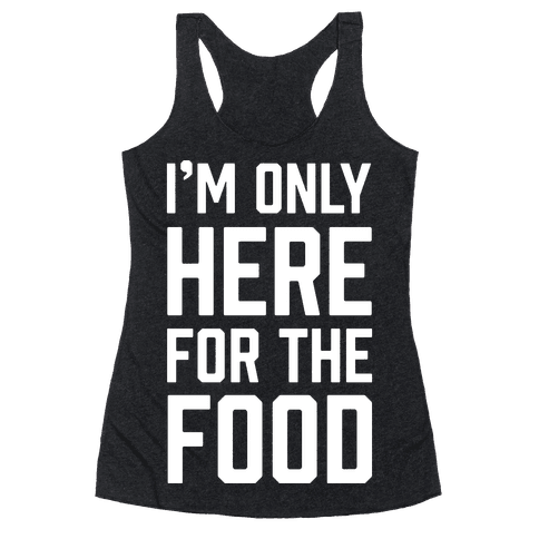 I'm Only Here For The Food Racerback Tank Top