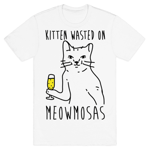 Kitten Wasted On Meowmosas Mens T-Shirt