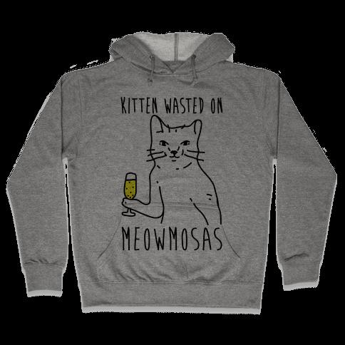 Kitten Wasted On Meowmosas Hooded Sweatshirt