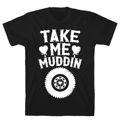 Take Me Muddin (White Ink) Mens T-Shirt