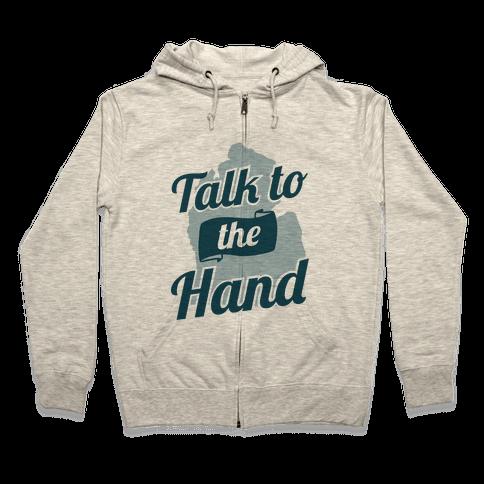 Talk to the Hand (Michigan) Zip Hoodie