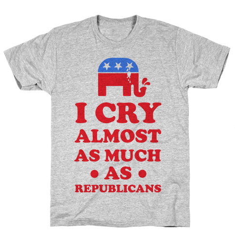 I Cry Almost as Much as Republicans Mens T-Shirt
