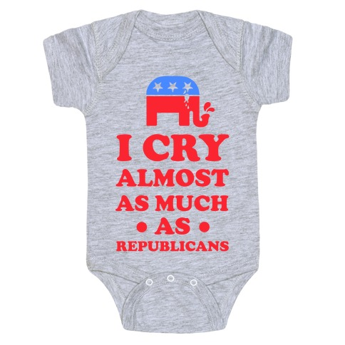 I Cry Almost as Much as Republicans Baby Onesy