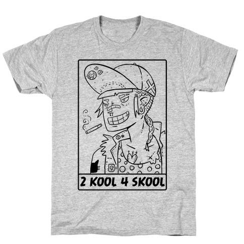 2 Kool 4 Skool T-Shirt