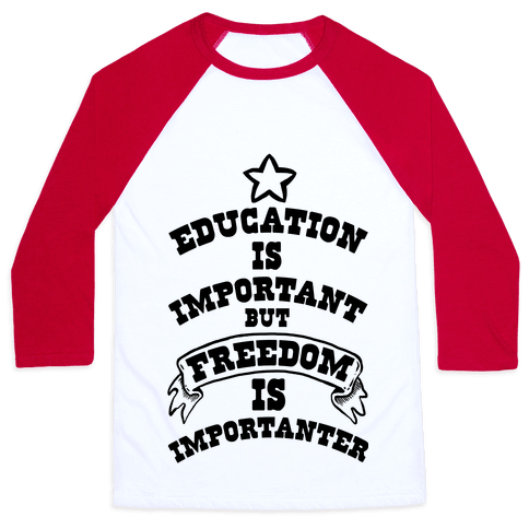 Education is Important but FREEDOM is Importanter! Baseball Tee