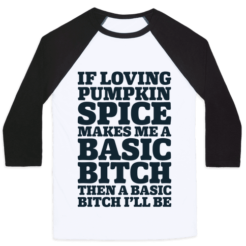 Basic Pumpkin Spice Bitch Baseball Tee