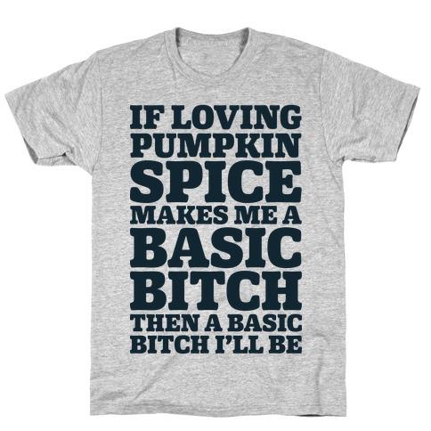 3dcb124a3b Basic Pumpkin Spice Bitch T-Shirt | LookHUMAN