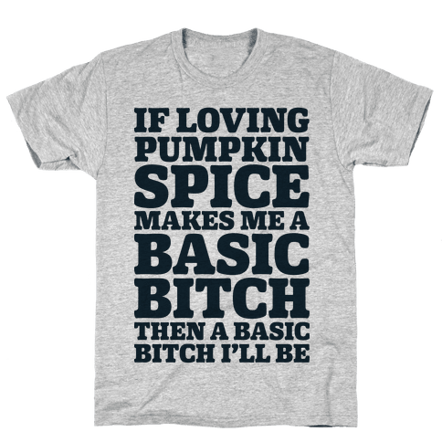 Basic Pumpkin Spice Bitch Mens T-Shirt