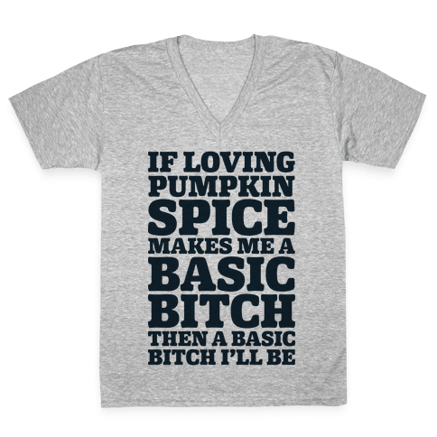 Basic Pumpkin Spice Bitch V-Neck Tee Shirt
