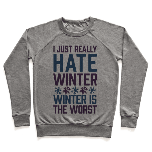 I Just Really Hate Winter, Winter Is The Worst Pullover