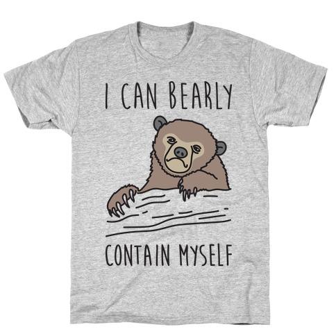 I Can Bearly Contain Myself Mens T-Shirt
