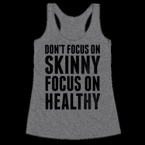 Don't Focus On Skinny, Focus On Healthy Racerback Tank Top